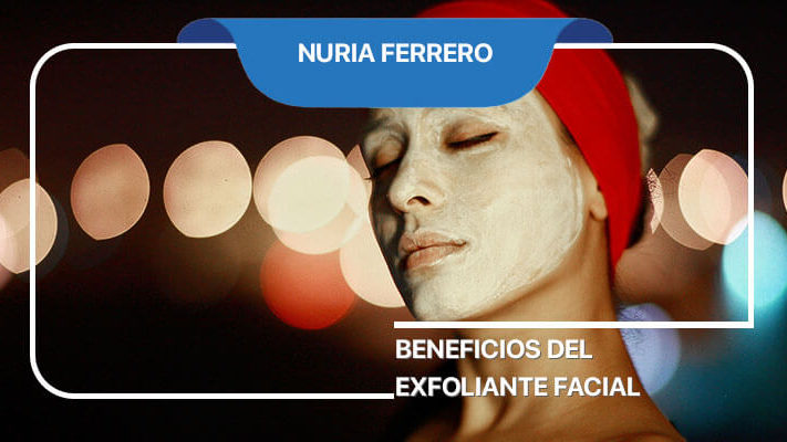 Beneficios del exfoliante facial